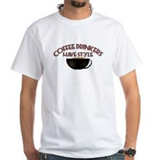 Coffee Drinkers Have Style Shirt