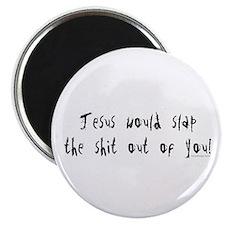 Jesus would slap... Magnet