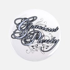 "Gracious Plenty 3.5"" Button"