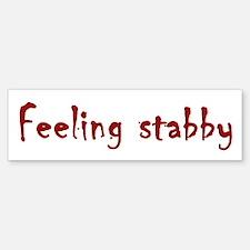 Feeling Stabby Bumper Bumper Bumper Sticker