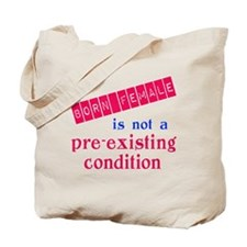 Female is not a Pre Existing Condtion Tote Bag