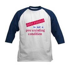 Female is not a Pre Existing Condtion Tee