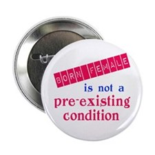 """Female is not a Pre Existing Condtion 2.25"""" Button"""
