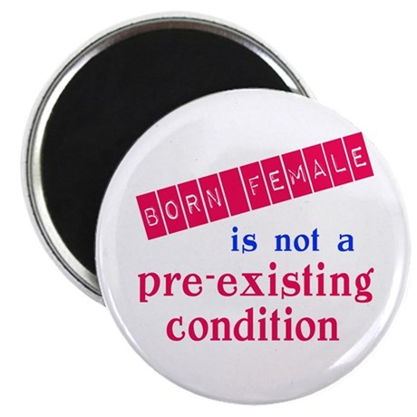 "Female is not a Pre Existing Condtion 2.25"" Magnet"