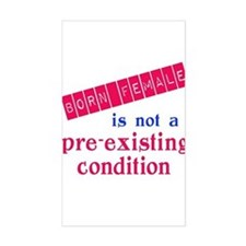 Female is not a Pre Existing Condtion Decal
