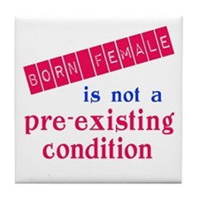 Female is not a Pre Existing Condtion Tile Coaster