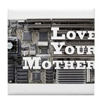 Love Your Mother (board) Tile Coaster