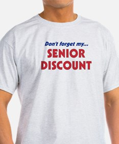 """""""Don't Forget My Senior Discount"""" T-Shirt"""