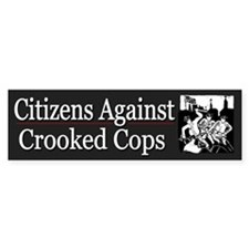 Citizens Against Crooked Cops - Bumper Bumper Sticker