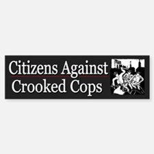 Citizens Against Crooked Cops - Bumper Bumper Sticker