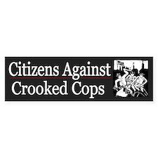 Citizens Against Crooked Cops - Bumper Sticker