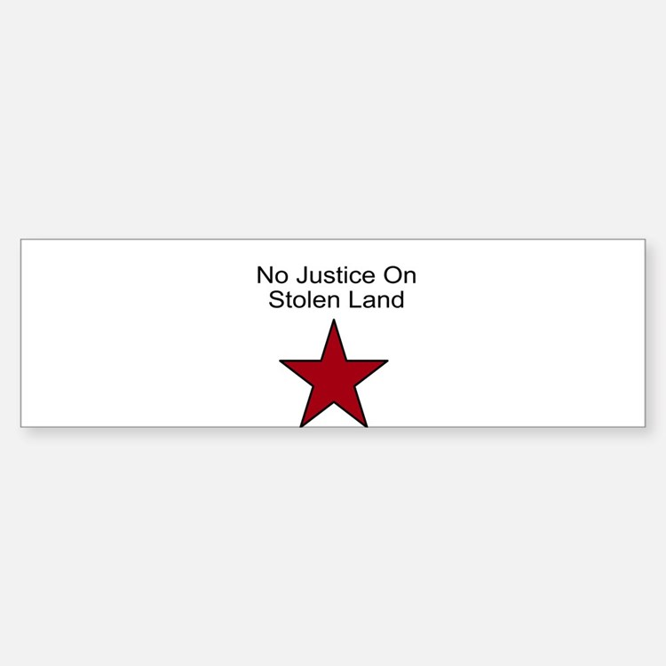No Justice On Stolen Land (Bumper)