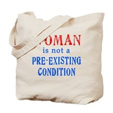 Woman is not a Pre Existing Condtion Tote Bag