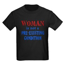 Woman is not a Pre Existing Condtion T