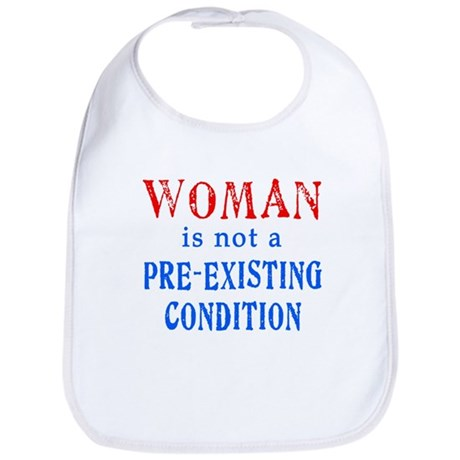 Woman is not a Pre Existing Condtion Bib
