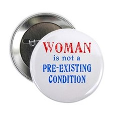 """Woman is not a Pre Existing Condtion 2.25"""" Button"""
