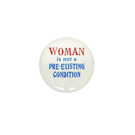 Woman is not a Pre Existing Condtion Mini Button (