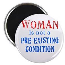 """Woman is not a Pre Existing Condtion 2.25"""" Magnet"""