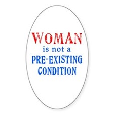Woman is not a Pre Existing Condtion Decal