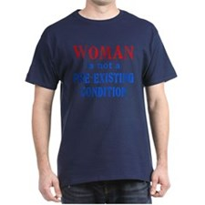 Woman is not a Pre Existing Condtion T-Shirt
