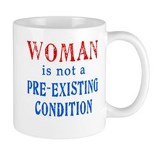 Woman is not a Pre Existing Condtion Mug