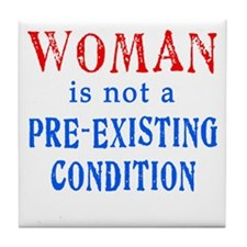 Woman is not a Pre Existing Condtion Tile Coaster