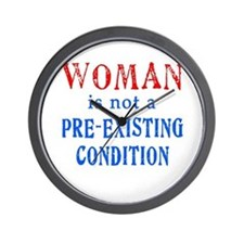 Woman is not a Pre Existing Condtion Wall Clock