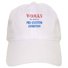 Woman is not a Pre Existing Condtion Baseball Cap