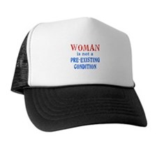 Woman is not a Pre Existing Condtion Trucker Hat