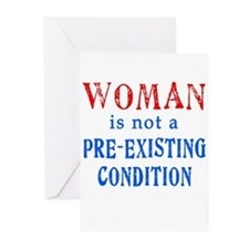 Woman is not a Pre Existing Condtion Greeting Card
