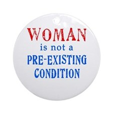 Woman is not a Pre Existing Condtion Ornament (Rou