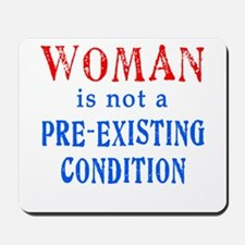 Woman is not a Pre Existing Condtion Mousepad