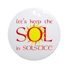 Keep the Sol in Solstice Ornament (Round)