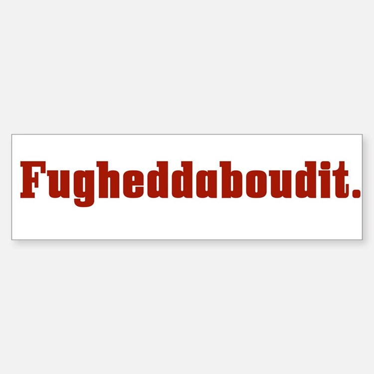 Fugheddaboudit Funny Italian Bumper Bumper Bumper Sticker
