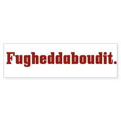 Fugheddaboudit Funny Italian Bumper Sticker