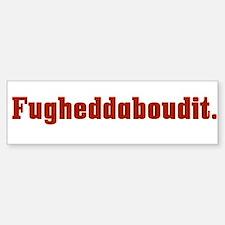 Fugheddaboudit Funny Italian Bumper Bumper Stickers