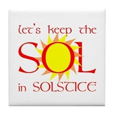 Keep the Sol in Solstice Tile Coaster