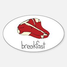 Steak is for breakfast Oval Decal