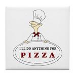 I'LL DO ANYTHING FOR PIZZA Tile Coaster