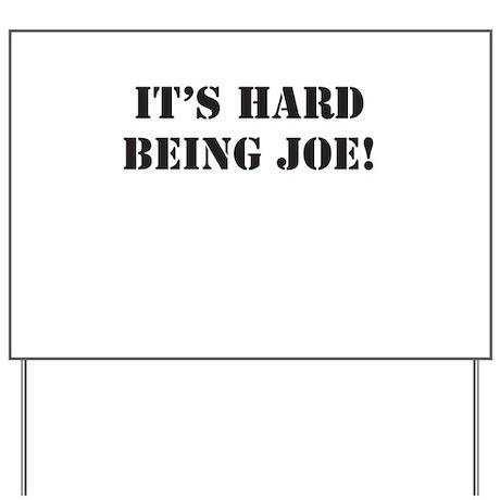 It's hard being Joe! Yard Sign