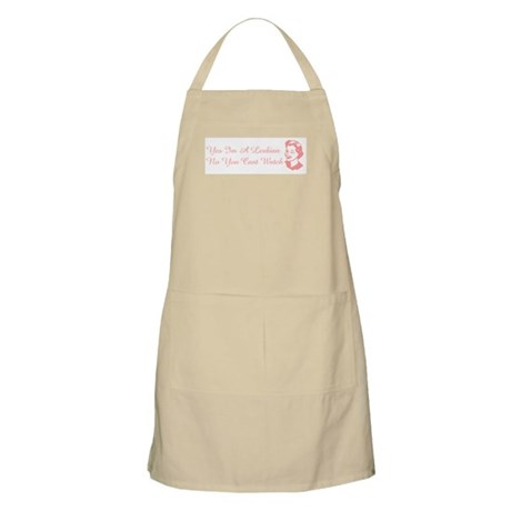 Yes Im a Lesbian, No You cant BBQ Apron