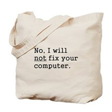No, I Will Not Fix Your Computer Tote Bag