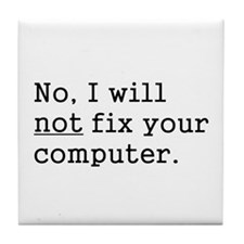No, I Will Not Fix Your Computer Tile Coaster