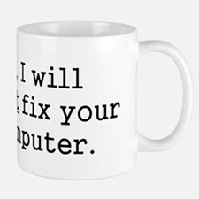 No, I Will Not Fix Your Computer Mug