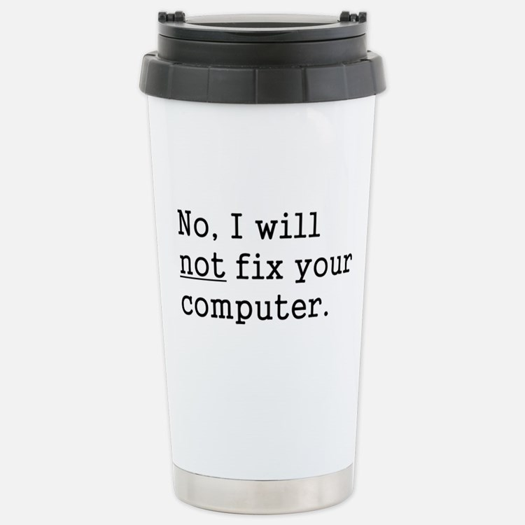 No, I Will Not Fix Your Computer Stainless Steel T