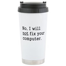No, I Will Not Fix Your Computer Travel Mug