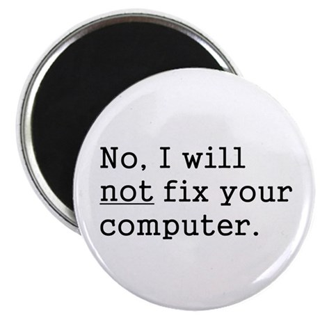 "No, I Will Not Fix Your Computer 2.25"" Magnet (10"