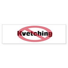 No Kvetching Bumpersticker