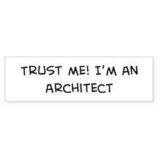 Trust Me: Architect Bumper Bumper Sticker