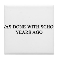 Done with School Tile Coaster